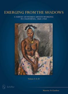 Emerging from the Shadows: A Survey of Women Artists Working in California, 1860-1960, Reviewed July 2016