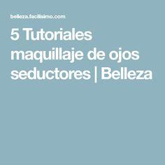5 Tutoriales maquillaje de ojos seductores | Belleza