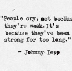 """Life Quotes : Johnny Depp Quote """"People cry, not because they're weak It's beca goodreads popular quotes - Popular Quotes Now Quotes, Hurt Quotes, Words Quotes, Quotes On Crying, Night Quotes, Funny Quotes, Popular Quotes And Sayings, Long Sad Quotes, Make Time Quotes"""