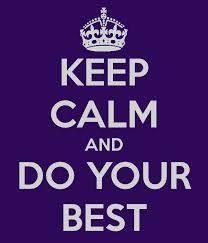 Keep Calm & Do your best