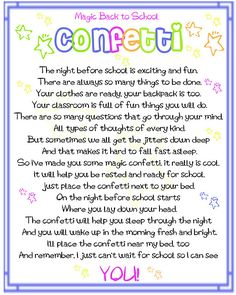 Really sweet for the first day of school. Give a copy of the poem to your new students at the beginning of the year with a small beg of 'magic confetti'.