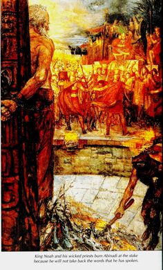 Abinadi being burned at the stake for preaching the true gospel and condemning the false practices of King Noah and his priests. Book of Mormon. art by ???