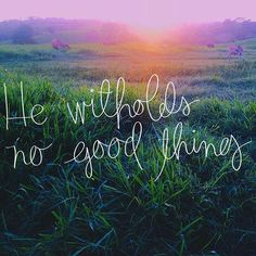 He withholds no good thing.  Made with @vrsly  Photo by @natalyarenas  #vrsly #christ #believe #and #receive #god #godisgood