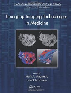 Emerging Imaging Technologies in Medicine (2012). Mark A . Anastasio, Patrick La Riviere.