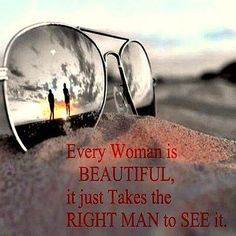 Every woman is beautiful, it just takes the right man to see it. #quotes