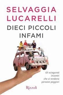 Dieci Piccoli Infami di Selvaggia Lucarelli Ho trovato nel libro Dieci piccoli infami tanto della Lucarelli che conoscevo, le iperboli, il coraggio di raccontare la sua vita senza vergogna, le sue posizioni intransigenti, la sua ironia e il no #libro #romanzo #ebook #selvaggialucarelli