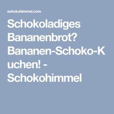 Schokoladiges Bananenbrot? Bananen-Schoko-Kuchen! - Schokohimmel