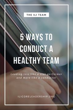 FIVE WAYS TO CONDUCT A HEALTHY TEAM - One-man bands do it all, but the biblical image of leadership is not about star performers, but more like conductors of an orchestra. Are you conducting a healthy team? Read More Blog Posts at ILICoreLeadership.org
