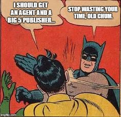 I should get an agent and Big 5 publisher... Stop wasting your time, Old Chum. #writing #publishing #agents