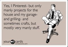 Men on Pintrest!?!? ......guilty