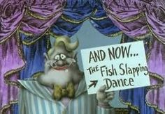 Monty Python - The Fish Slapping Dance.  First Monty Python sketch I can remember seeing.  Click to watch it in all it's wonderful silliness.