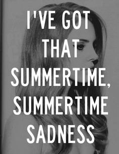 Lana Del Rey - Summertime Sadness _ I've got that summertime, summertime sadness.
