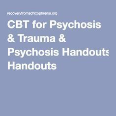 CBT for Psychosis & Trauma & Psychosis Handouts