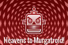 Heavens to Murgatroid!