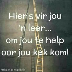 Hier is vir jou 'n leer. Funny Picture Quotes, Cute Quotes, Funny Quotes, Qoutes, Afrikaanse Quotes, Funny Comebacks, Good Night Quotes, Twisted Humor, Happy Thoughts