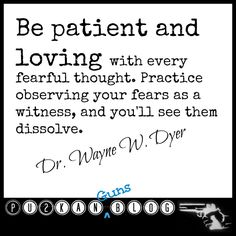 Be patient and loving...  Wayne W. Dyers