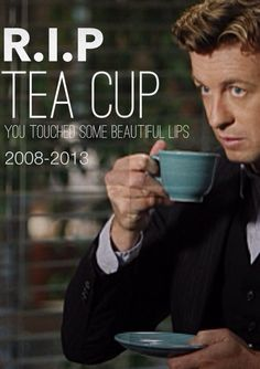 RIP Jane's Tea cup! You will be greatly missed!  The scene was such a monumental one for the show. It was touching and heart wrenching for what it signifies. (picture not created by me)