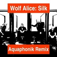 Wolf Alice - Silk (Aquaphonik Remix) by Aquaphonik on SoundCloud