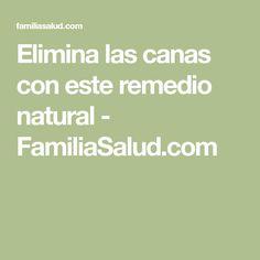 Elimina las canas con este remedio natural - FamiliaSalud.com