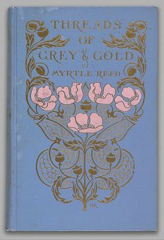Threads of Grey & Gold - by Myrtle Reed