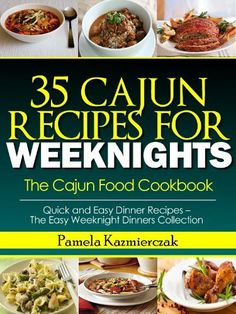35 Cajun Recipes For Weeknights - The Cajun Food Cookbook (Quick and Easy Dinner Recipes - The Easy Weeknight Dinners Collection) by Pamela Kazmierczak. $3.49. Author: Pamela Kazmierczak. 72 pages