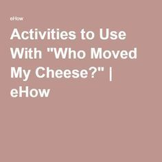 "Activities to Use With ""Who Moved My Cheese?"" 