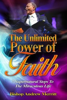 Unlimited Power of Faith by Bishop Andrew Merritt