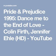 Pride & Prejudice 1995: Dance me to the End of Love - Colin Firth, Jennifer Ehle (HD) - YouTube