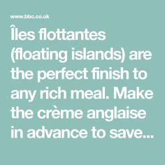 Îles flottantes (floating islands) are the perfect finish to any rich meal. Make the crème anglaise in advance to save time, and have fun with your own choice of flavourings.