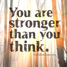 You are Stronger Than You Think |  Love this!  So true-- when you think of giving up remember this | For MORE MOTIVATION, recipes & fitness tips please SIGN UP for our FREE NEWSLETTER www.NutritionTwins.com