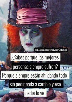 aww si que si💔 Sad Quotes, Qoutes, Love Quotes, Hurt Quotes, Mad Hatter Quotes, Sad Love, Alice In Wonderland, Sentences, Nostalgia