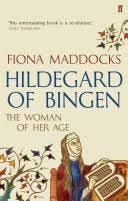 Hildegard of Bingen: The Woman of Her Age, Fionna Maddocks.