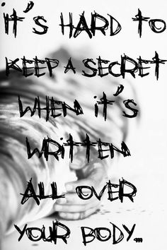 It's hard to keep a secret when it's written all over your body.