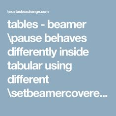 tables - beamer \pause behaves differently inside tabular using different \setbeamercovered option - TeX - LaTeX Stack Exchange