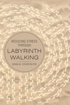 """Reducing Stress Through Labyrinth Walking"" by Page Publishing Author Donna M. Zucker RN, PhD! Click the cover for more information and to find out where you can purchase this great book!"