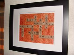 Made this for my parent's 30th wedding anniversary....scrabble tiles. You can buy them on amazon.com!