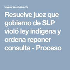 Resuelve juez que gobierno de SLP violó ley indígena y ordena reponer consulta - Proceso