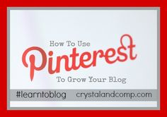 Blogging Tips: How to Use Pinterest to Grow Your Blog #learntoblog