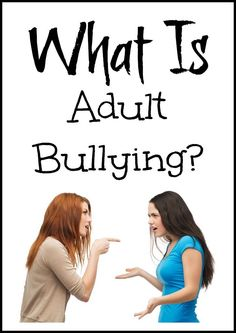 Adult Bullying: What is it and How do We Stop It?