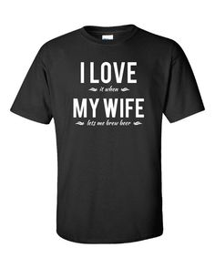 I Love It When My Wife Lets Me Brew Beer T Shirt - Adult Tshirt Black 2XL