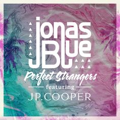 """""""Perfect Strangers"""" by Jonas Blue JP Cooper was added to my Electro Pop Me playlist on Spotify"""