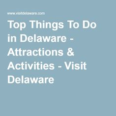 Top Things To Do in Delaware - Attractions & Activities - Visit Delaware