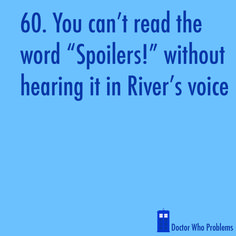"""60. You can't read the word ""Spoilers!"" without hearing it in River's voice"""