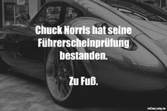 Chuck Norris has passed his driver& license. On foot. found on www. # sayings - - Funny Quotes, Funny Memes, Hilarious, Jokes, Cuck Norris, Geek Wedding, Geek Humor, Crazy Life, Comedy