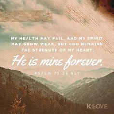 My flesh and my heart fail; But God is the strength of my heart and my portion forever. Psalms 73:26 NKJV ENCOURAGING WORD : @kloveradio  VERSE OF THE DAY : @youversion  http://ift.tt/1H6hyQe  Facebook/smpsocialmediamarketing  Twitter @smpsocialmedia  #Bible #Quote #Inspiration #Hope #Faith #FollowMe #Follow #Tulsa #Twitter #VOTD #TulsaOklahoma #Encouragement #GoodFriday #Easter #JesusChrist #LORD #Christian #PicOfTheDay #InstaPic
