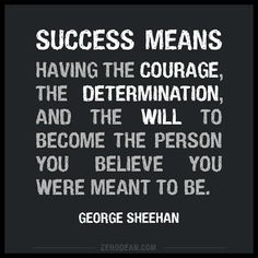 'Success means having the courage, the determination, and the will...'