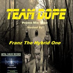 New Metal 2 Music Records Recording Artist Team Dope release this promo Mixtape to wet your appetite for their forthcoming debut release.Hosted by Franz The Hybrid One of Franzaliscious Music Video n More Show http://ustream.tv/channel/franzaliscious-music and feat a collaboration with Yung T(Texas) of 'Solo Dolo' fame with productions by A 1 Productions, The Unbeatables, Auditory Productions, TwanBeatMaker, CorporateThiefBeats, Maikah Beats, TopLevel Productions.
