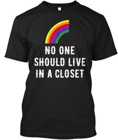 No One Should Live In A Closet T Shirt Black T-Shirt Front