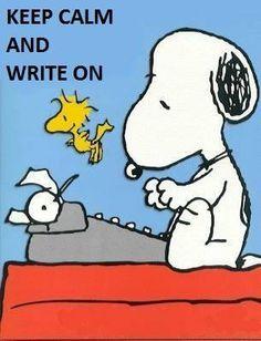 Keep calm and write on.  Snoopy.