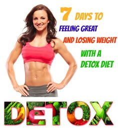 7 Days To Feeling Great And Losing Weight With A Detox Diet